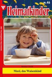 Heimatkinder 46 – Heimatroman - Maxl, das Waisenkind