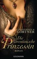 Christopher W. Gortner: Die florentinische Prinzessin ★★★★