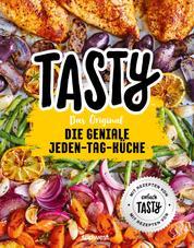 """Tasty Das Original - Die geniale Jeden-Tag-Küche - Mit Rezepten von """"einfach TASTY"""""""