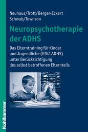 Neuropsychotherapie der ADHS - Das Elterntraining für Kinder und Jugendliche (ETKJ ADHS) unter Berücksichtigung des selbst betroffenen Elternteils