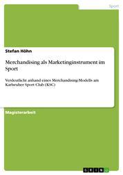 Merchandising als Marketinginstrument im Sport - Verdeutlicht anhand eines Merchandising-Modells am Karlsruher Sport Club (KSC)