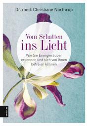 Vom Schatten ins Licht - Entlarve und befreie dich von den Energieräubern in deinem Leben
