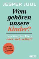 Jesper Juul: Wem gehören unsere Kinder? Dem Staat, den Eltern oder sich selbst? ★★★★★