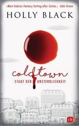COLDTOWN – Stadt der Unsterblichkeit - »Coldtown ist mein liebstes Fantasy-Setting aller Zeiten.« John Green - Fesselnde Vampir Fantasy
