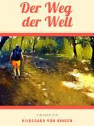 Hildegard von Bingen: Der Weg der Welt
