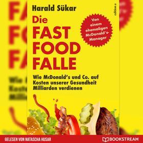 Die Fast Food-Falle - Wie McDonald's und Co. Auf Kosten unserer Gesundheit Milliarden verdienen (Ungekürzt)