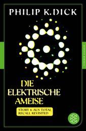 Die elektrische Ameise - Story 6 aus: Total Recall Revisited. Die besten Stories