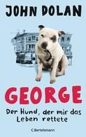 John Dolan: George - Der Hund, der mir das Leben rettete ★★★★★