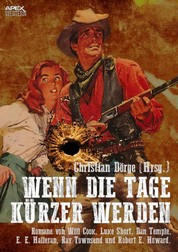 WENN DIE TAGE KÜRZER WERDEN - Sechs Western-Romane US-amerikanischer Autoren auf über 1200 Seiten!