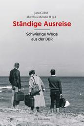 Ständige Ausreise - Schwierige Wege aus der DDR