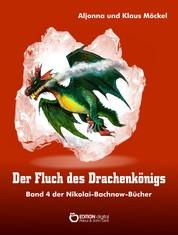 Der Fluch des Drachenkönigs - Band 4 der Nikolai-Bachnow-Bücher