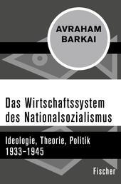 Das Wirtschaftssystem des Nationalsozialismus - Ideologie, Theorie, Politik 1933–1945