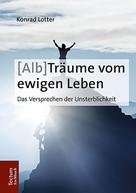 Konrad Lotter: (Alb-)Träume vom ewigen Leben