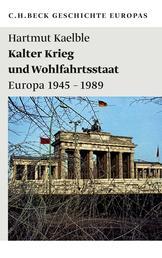 Kalter Krieg und Wohlfahrtsstaat - Europa 1945-1989
