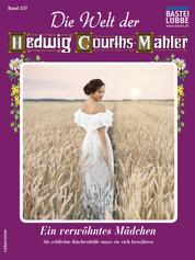 Die Welt der Hedwig Courths-Mahler 557 - Liebesroman - Ein verwöhntes Mädchen