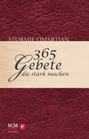 Stormie Omartian: 365 Gebete, die stark machen