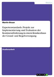 Expertenstandards. Projekt zur Implementierung und Evaluation der Kontinenzförderung in einem Krankenhaus der Grund- und Regelversorgung