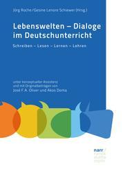 Lebenswelten - Dialoge im Deutschunterricht - Schreiben – Lesen – Lernen – Lehren unter konzeptueller Assistenz und mit Originalbeiträgen von José F.A. Oliver und Akos Doma