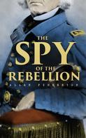 Allan Pinkerton: The Spy of the Rebellion