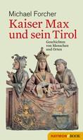 Michael Forcher: Kaiser Max und sein Tirol