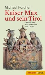 Kaiser Max und sein Tirol - Geschichten von Menschen und Orten