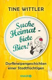 Suche Heimat – biete Bier! - Dorfkneipengeschichten einer Stadtflüchtigen (Der lustige Erfahrungsbericht zum Stadtleben versus Landleben)