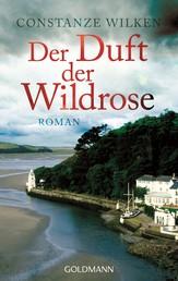 Der Duft der Wildrose - Roman