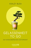Ashley Bush: Gelassenheit to go ★★★★