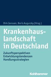 Krankenhauslandschaft in Deutschland - Zukunftsperspektiven - Entwicklungstendenzen - Handlungsstrategien