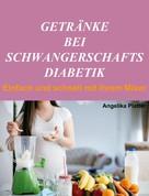 Angelika Platter: Getränke bei Schwangerschaftsdiabetik