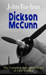 Dickson McCunn – The Complete Adventure Series in One Volume - The 'Gorbals Die-hards' Series: Huntingtower + Castle Gay + The House of the Four Winds (Mystery & Espionage Classics)