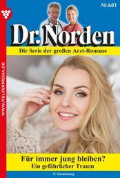 Dr. Norden 681 – Arztroman - Für immer jung bleiben?
