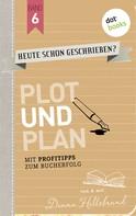 Diana Hillebrand: HEUTE SCHON GESCHRIEBEN? - Band 6: Plot und Plan ★★★★