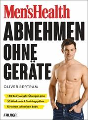 Men's Health Abnehmen ohne Geräte - 160 Bodyweight-Übungen plus 50 Workouts & Trainingspläne für einen schlanken Body