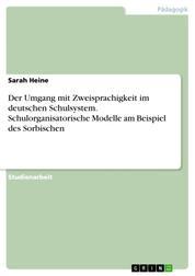 Der Umgang mit Zweisprachigkeit im deutschen Schulsystem. Schulorganisatorische Modelle am Beispiel des Sorbischen
