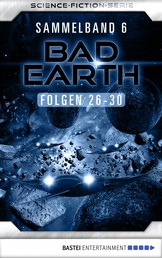 Bad Earth Sammelband 6 - Science-Fiction-Serie - Folgen 26-30