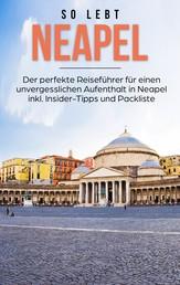 So lebt Neapel: Der perfekte Reiseführer für einen unvergesslichen Aufenthalt in Neapel inkl. Insider-Tipps und Packliste