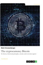 The cryptocurrency Bitcoin. Its history, functional principles, security and economic aspects