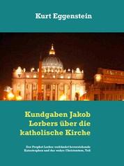 Kundgaben Jakob Lorbers über die katholische Kirche - Der Prophet Lorber verkündet bevorstehende Katastrophen und das wahre Christentum, Teil VI-1