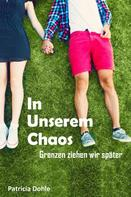 Patricia Dohle: In unserem Chaos