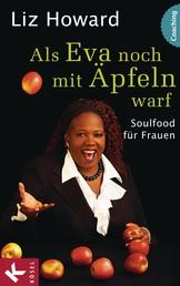 Als Eva noch mit Äpfeln warf - Soulfood für Frauen