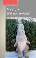 Dieter Gerhard: Melvin, der Weihnachtswichtel