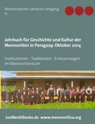 Verein für Geschichte und Kultur der Mennoniten in Paraguay: Jahrbuch für Geschichte und Kultur der Mennoniten in Paraguay. Jahrgang 15 Oktober 2014