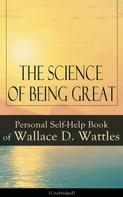 Wallace D. Wattles: The Science of Being Great: Personal Self-Help Book of Wallace D. Wattles (Unabridged)