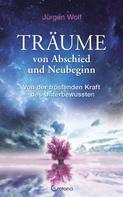 Jürgen Wolf: Träume von Abschied und Neubeginn: Von der tröstenden Kraft des Unterbewussten