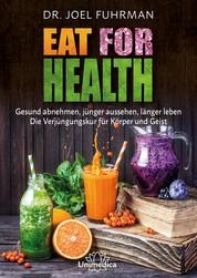 Eat for Health - Gesund abnehmen, jünger aussehen, länger leben - Die Verjüngungskur für Körper und Geist