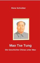 Mao Tse Tung - Die Geschichte Chinas unter Mao
