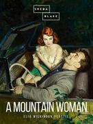 Elia Wilkinson Peattie: A Mountain Woman