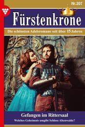 Fürstenkrone 207 – Adelsroman - Gefangen im Rittersaal