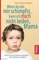 Petra Krantz-Lindgren: Wenn du mit mir schimpfst, kann ich mich nicht leiden, Mama ★★★★